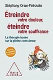 Telecharger Livres Etreindre votre douleur eteindre votre souffrance La therapie basee sur la pleine conscience (PDF,EPUB,MOBI) gratuits en Francaise