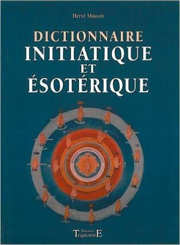 Dictionnaire initiatique et ésotérique de Hervé Masson ( 10 avril 2003 )