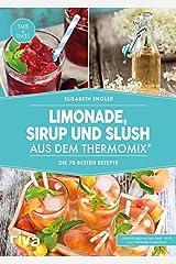Limonade, Sirup und Slush aus dem Thermomix®: Die 70 besten Rezepte Taschenbuch