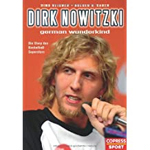 Dirk Nowitzki - German Wunderkind: Die Story des Basketball-Superstars