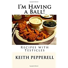 I'm Having a Ball!: Recipes with  Testicles