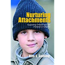 Nurturing Attachments: Supporting Children who are Fostered or Adopted