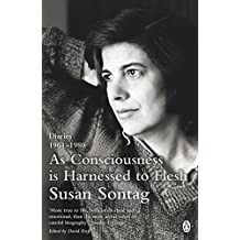 As Consciousness is Harnessed to Flesh: Diaries 1964-1980 by Susan Sontag (2013-05-02)