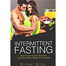 Intermittent Fasting: Melt Fat and Pack on Muscle All Year Round with a Burger in Your Mouth (beginners guide, diets, dieting, lose weight, build muscle) (English Edition)