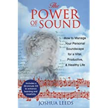 The Power of Sound: How to Manage Your Personal Soundscape for a Vital, Productive, and Healthy Life by Joshua Leeds (2001-01-02)