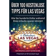 Über 100 kostenlose Tipps für Las Vegas (Spezial Reiseführer): Wie Sie hunderte Dollar während Ihres Urlaubs sparen können!