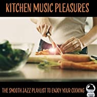Kitchen Music Pleasures (The Smooth Jazz Playlist to Enjoy Your Cooking)