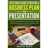 The Ultimate Guide to Creating a Business Plan & Presentation: A step by step guide on what you need to make the best business plan and be effective in your business presentations (English Edition)