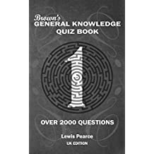 Brown's General Knowledge Quiz Book Volume 1 UK Edition: Over 2000 Questions