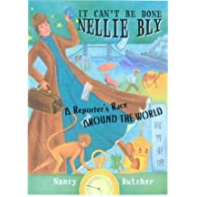 It Can't Be Done, Nellie Bly!: A Reporter's Race Around the World by Nancy Butcher (2003-09-02)