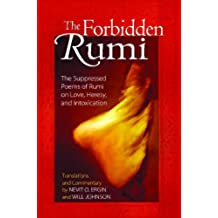 Forbidden Rumi: The Suppressed Poems of Rumi on Love Heresy and Intoxication