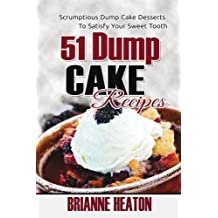 51 Dump Cake Recipes: Scrumptious Dump Cake Desserts To Satisfy Your Sweet Tooth by Brianne Heaton (2014-10-07)