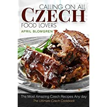 Calling on All Czech Food Lovers: The Most Amazing Czech Recipes Any day (English Edition)