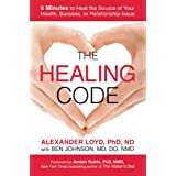 The Healing Code: 6 Minutes to Heal the Source of Your Health, Success, or Relationship Issue (English Edition)