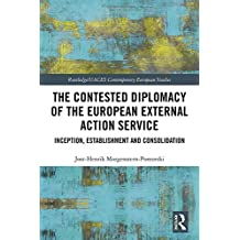 The Contested Diplomacy of the European External Action Service: Inception, Establishment and Consolidation (Routledge/UACES Contemporary European Studies)