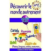 Découvrir le monde autrement n°2: Voyagez avec votre enfant et ouvrez lui l'esprit! Brésil, Canada, Roumanie, Thaïlande, Egypte, Australie (eGuide Kids t. 7)