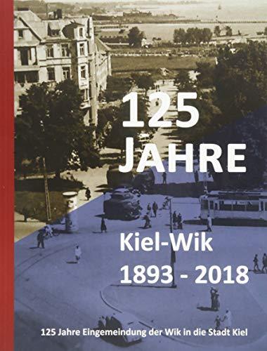 125 Jahre Kiel-Wik 1893 - 2018: 125 Jahre Eingemeindung Wik in die Stadt Kiel