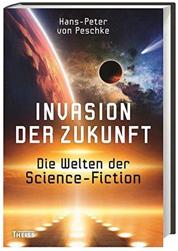 Invasion der Zukunft: Die Welten der Science Fiction