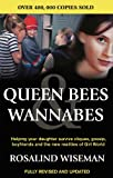 Queen Bees And Wannabes for the Facebook Generation: Helping your teenage daughter survive cliques, gossip, bullying and boyfriends