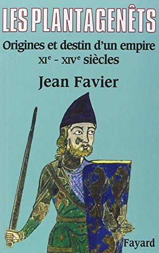 Les Plantagenêts : Origines et destin d'un empire XIe-XIVe siècles