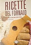 Scarica Libro Ricette del fornaio Come fare in casa pane pizze e torte (PDF,EPUB,MOBI) Online Italiano Gratis