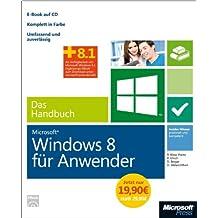 Microsoft Windows 8 für Anwender - Das Handbuch - Sonderausgabe: Insider-Wissen-praxisnahundkompetent