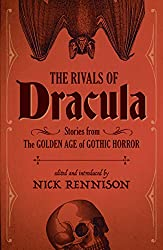 The Rivals of Dracula: Stories from the Golden Age of Gothic Horror
