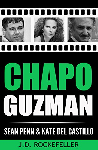 Chapo Guzman, Sean Penn and Kate del Castillo (J.D. Rockefeller's Book Club) (English Edition)