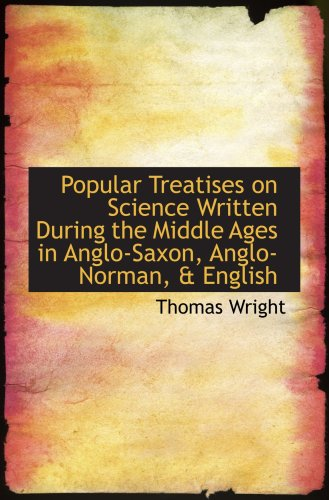 Popular Treatises on Science Written During the Middle Ages in Anglo-Saxon, Anglo-Norman, English