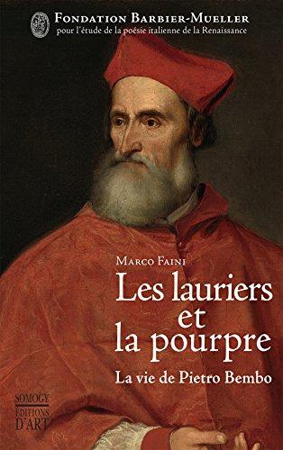 Les Lauriers et la Pourpre: La vie de Pietro Bembo par Marco Faini