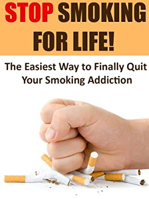 Smoking: Stop Smoking for Life! - The Easiest Way to Finally Quit Smoking: Stop Smoking, Quit Smoking (Addictions, Addiction Recovery, Quit Smoking, Cigarettes, Tobacco)