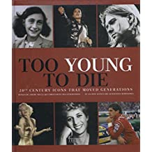 Too Young to Die: 20th Century Icons That Moved Generations/20e Eeuswe Iconen Die Generaties Beroerden/Icones Du 20e Siecle Qui Ont Emu