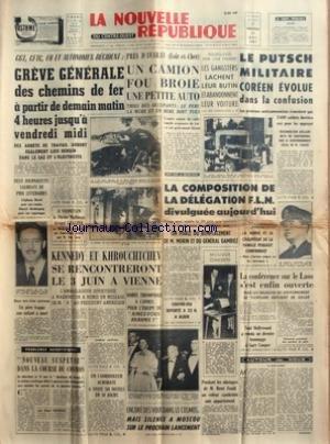 NOUVELLE REPUBLIQUE (LA) [No 5070] du 17/05/1961 - LES CONFLITS SOCIAUX - LE PUTSCH MILITAIRE COREEN EVOLUE DANS LA CONFUSION - LA COMPOSITION DE LA DELEGATION FLN DIVULGUEE - ON PARLE DU REMPLACEMENT DE MORIN ET DU GENERAL GAMBIEZ - L'ENLEVEMENT DU PETIT ERIC PEUGEOT - LA CONFERENCE SUR LE LAOS - HOMMAGE A GARY COOPER - LES OBSEQUES DE RENE FOULD - LA COURSE AU COSMOS PAR DUCROCQ - KENNEDY ET KHROUCHTCHEV SE RENCONTRERONT A VIENNE par Collectif