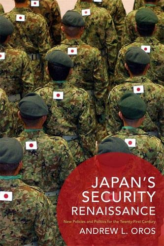 Japan's Security Renaissance: New Policies and Politics for the Twenty-First Century (Contemporary Asia in the World) por Andrew L. Oros