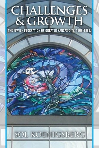 Challenges and Growth:The Jewish Federation of Greater Kansas City. 1969-1989.: A Memoir