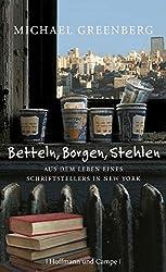 Betteln, Borgen, Stehlen: Aus dem Leben eines Schriftststellers in New York (Literatur-Literatur)