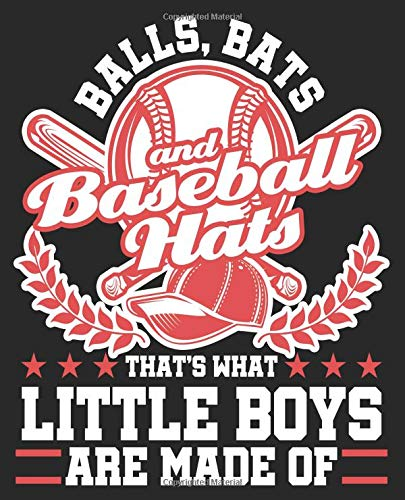 Balls, Bats & Baseball Hats That's What Little Boys Are Made Of: Baseball Player Coach Balls Bats Boys Made Pitcher Catcher Composition Notebook Back ... Inches 100 College Ruled Pages Journal Diary (Coach Hat)