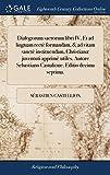Dialogorum Sacrorum Libri IV. Et Ad Linguam Rectè Formandam, & Ad Vitam Sanctè Instituendam, Christianæ Juventuti App