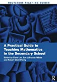 A Practical Guide to Teaching Mathematics in the Secondary School (Routledge Teaching Guides)