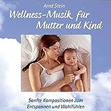 Wellness-Musik für Mutter und Kind - Dr. Arnd Stein