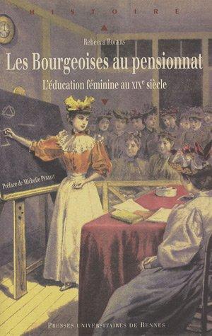 Les Bourgeoises au pensionnat : L'éducation féminine au XIXe siècle par Rebecca Rogers