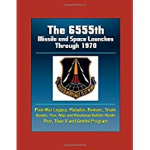 The 6555th Missile and Space Launches Through 1970, Post-War Legacy, Matador, Bomarc, Snark, Navaho, Thor, Atlas and Minuteman Ballistic Missile, Thor, Titan II and Gemini Program