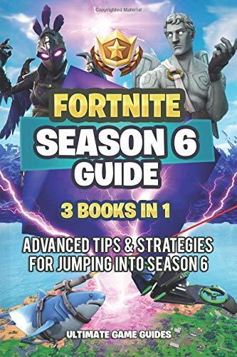 Fortnite Season 6 Guide: Fortnite Season 6 Guide: 3 Books in 1: Advanced Tips & Strategies For Jumping Into Season 6: Volume 6 por Ultimate Game Guides