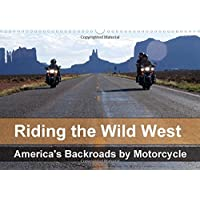 Riding the Wild West - America's Backroads by Motorcycle (Wall Calendar 2017 DIN A3 Landscape): The beautiful nature of the Wild West seen from the saddle of a motorbike (Monthly calendar, 14 pages ) - America Del Wall Calendar