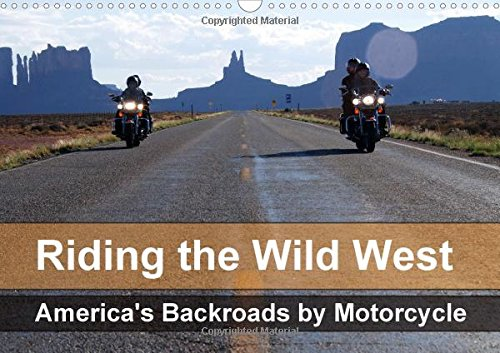 Price comparison product image Riding the Wild West - America's Backroads by Motorcycle 2017: The Beautiful Nature of the Wild West Seen from the Saddle of a Motorbike (Calvendo Places)