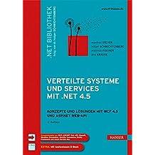 Verteilte Systeme und Services mit .NET 4.5: Konzepte und Lösungen für WCF 4.5 und ASP.NET Web-API