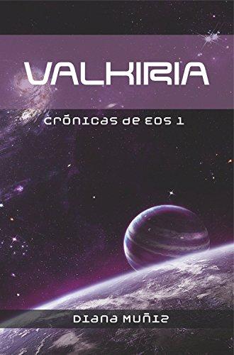 Valkiria: Crónicas de Eos 1 (Las Crónicas de Eos) (Spanish Edition)