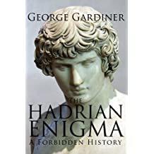 The Hadrian Enigma: A Forbidden History by George Gardiner (2010-01-09)