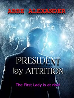 President by Attrition (English Edition) de [Alexander, Abbe]