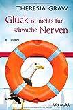 Glück ist nichts für schwache Nerven: Roman von Theresia Graw